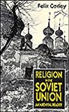 Religion in the Soviet Union : An Archival Reader, Corley, Felix, 0814715397