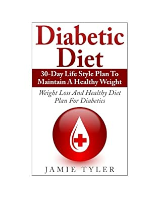Diabetic Diet: 30-Day Lifestyle Plan To Maintain A Healthy Weight: Weight Loss and Healthy Diet Plan For Diabetics
