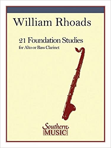 21 Foundation Studies: Alto or Bass Clarinet William E. Rhoads