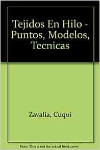 Tejidos En Hilo - Puntos, Modelos, Tecnicas (Spanish Edition): Cuqui Zavalia: 9789507683008