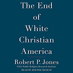 The End of White Christian America Audiobook