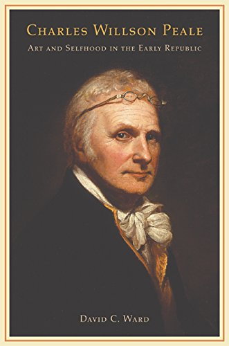 Charles Willson Peale: Art and Selfhood in the Early (Peale Painting)