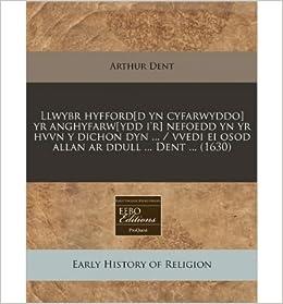 Book Llwybr Hyfford[d Yn Cyfarwyddo] Yr Anghyfarw[ydd I'r] Nefoedd Yn Yr Hvvn y Dichon Dyn ... / Vvedi Ei Osod Allan AR Ddull ... Dent ... (1630) (Paperback)(Welsh) - Common
