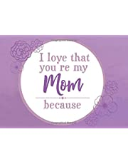 I Love That You're My Mom Because: Prompted Fill In Blank I Love You Book for Mom; Gift Book for Mom; Things I Love About You Book for Mom, Mom Appreciation Book, Fill in I Love You Book From Children