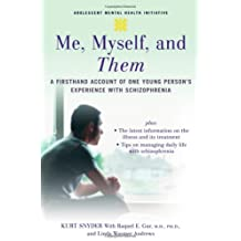 Me, Myself, and Them: A Firsthand Account of One Young Person's Experience with Schizophrenia (Adolescent Mental Health Initiative) by Kurt Snyder (2007-11-08)