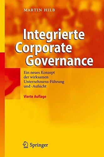 Integrierte Corporate Governance: Ein neues Konzept der wirksamen Unternehmens-Führung und -Aufsicht