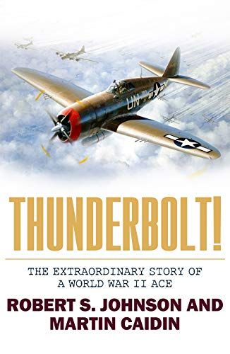 Thunderbolt!: The Extraordinary Story of a World War II Ace (State Of War)