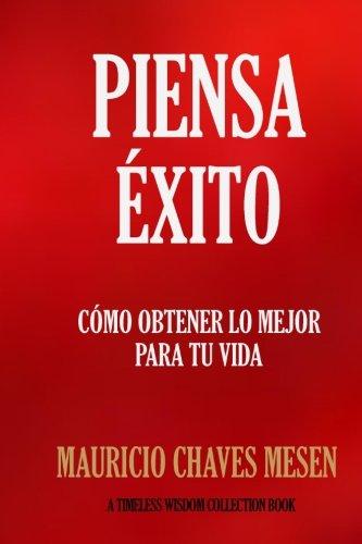 Piensa Exito: Como obtener lo mejor para tu vida. (Spanish Edition) [Mauricio Chaves Mesen] (Tapa Blanda)
