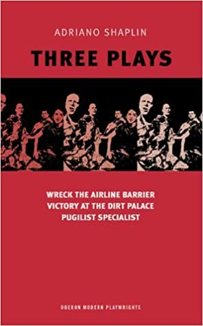Book Three Plays: Wreck the Airline Barrier Victory at the Dirt Palace Pugilist Specialist (Oberon Modern Plays S.) by Adriano Shaplin (2004-11-15)