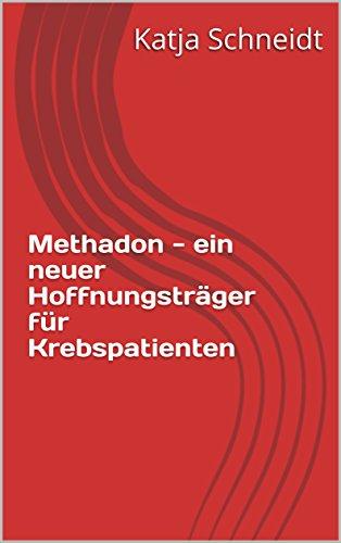 Methadon - ein neuer Hoffnungsträger für Krebspatienten (German Edition)