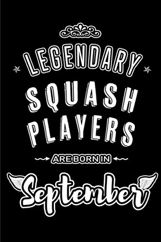 Legendary Squash Players are born in September: Blank Lined Squash Player Journal Notebooks Diary as Appreciation, Birthday, Welcome, Farewell, Thank ... & friends. Alternative to B-day present Card