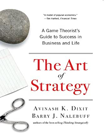 The Art of Strategy: A Game Theorists Guide to Success in Business and Life (English Edition) eBook: Dixit, Avinash K., Barry J. J. Nalebuff: Amazon.es: Tienda Kindle