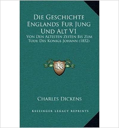 Die Geschichte Englands Fur Jung Und Alt V1: Von Den Altesten Zeiten Bis Zum Tode Des Konigs Johann (1852) (Hardback)(German) - Common