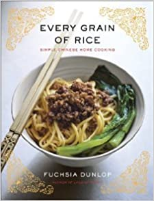Every Grain of Rice: Simple Chinese Home Cooking [Hardcover] [2013] 1 Ed. Fuchsia Dunlop
