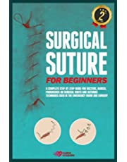 Surgical Suture for Beginners: A complete step-by-step guide for doctors, nurses, paramedics on surgical knots and suturing techniques used in the emergency room and surgery