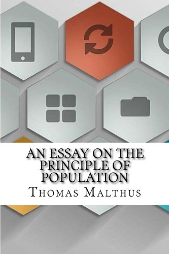 malthus essay on the principle of population full text Record: malthus, thomas 1826 an essay on the principle of population or, a view of its past and present effects on human happiness with an inquiry into our prospects respecting the future removal or mitigation of the evils which it occassions.