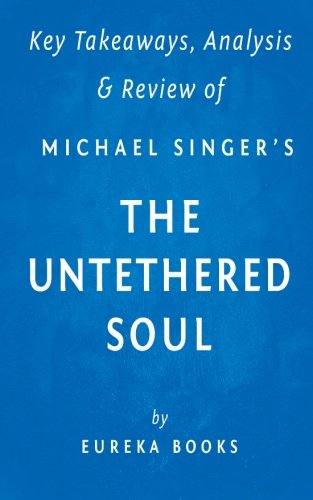 Key Takeaway, Analysis & Review of Michael A. Singer's The Untethered Soul