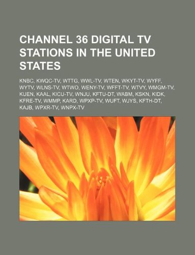 Channel 36 Digital Tv Stations In The United States  Knbc  Kwqc Tv  Wttg  Wwl Tv  Wten  Wkyt Tv  Wyff  Wytv  Wlns Tv  Wtwo  Weny Tv  Wfft Tv  Wtvy  Wm