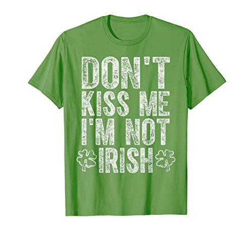 Don't Kiss Me I'm Not Irish T-Shirt Saint Patrick Day Gift