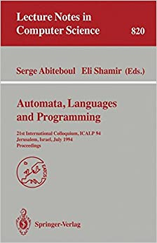 Book Automata, Languages, and Programming: 21st International Colloquium, ICALP '94, Jerusalem, Israel, July 11-14, 1994. Proceedings (Lecture Notes in Computer Science)