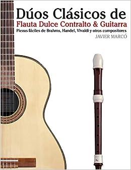 Dúos Clásicos de Flauta Dulce Contralto & Guitarra: Piezas fáciles ...