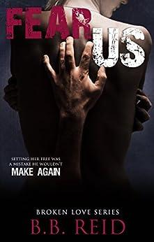 Fear Us (Broken Love Book 3) by [Reid, B.B.]