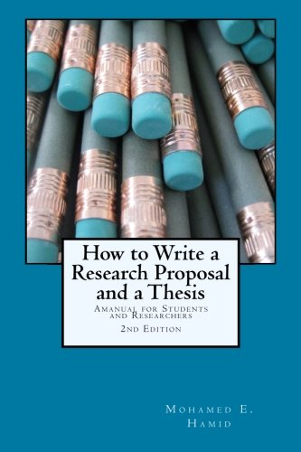 How To Write A Research Proposal And Thesis  A Manual For Students And Researchers  How To Write A Research Proposal And A Thesis