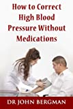 img - for How to Correct High Blood Pressure Without Medications book / textbook / text book