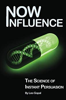 Now Influence: The Science of Instant Persuasion by [Gopal, Leo]