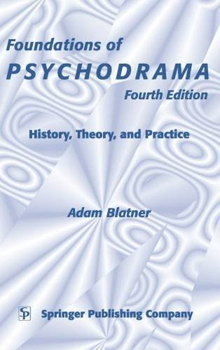 Foundations of Psychodrama: History, Theory, and Practice, 4th Edition