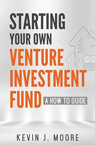 Starting Your Own Venture Investment Fund  A How To Guide
