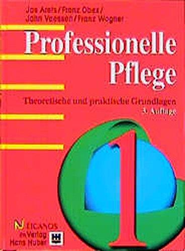 Professionelle Pflege, 2 Bde., Bd.1, Theoretische und praktische Grundlagen