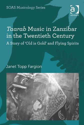 Download Taarab Music in Zanzibar in the Twentieth Century: A Story of 'Old is Gold' and Flying Spirits (SOAS Musicology Series) Pdf