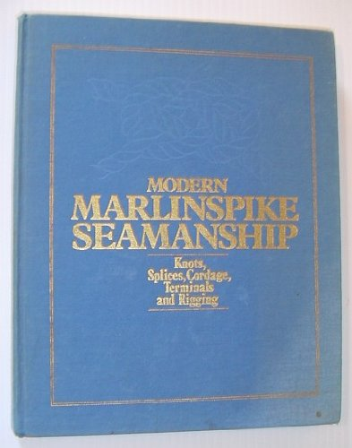 (Modern marlinspike seamanship: Knots, splices, cordage, terminals and rigging)