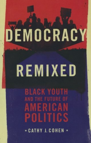 Search : Democracy Remixed: Black Youth and the Future of American Politics (Transgressing Boundaries: Studies in Black Politics and Black Communities)