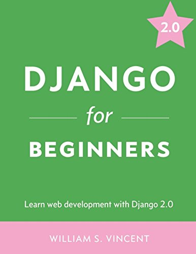 Book cover of Django for Beginners: Learn web development with Django 2.0 by William S. Vincent