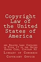 The complete Copyright Law of the United States of America and Related Laws Contained in Title 17 of the United States Code, Circular 92.