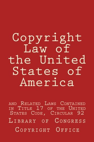Copyright Law of the United States of America: and Related Laws Contained in Title 17 of the United States Code, Circular 92 (History Of Copyright Law In The Us)