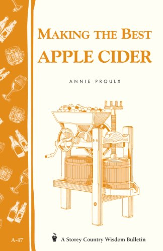 Making the Best Apple Cider: Storey Country Wisdom Bulletin A-47 (Best Apples For Cider Making)