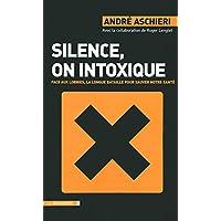 Silence, on intoxique: Face aux lobbies, la longue bataille pour sauver notre santé