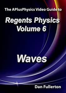 APlusPhysics Video Guide to Regents Physics: Volume 6