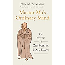 Master Ma's Ordinary Mind: The Sayings of Zen Master Mazu Daoyi