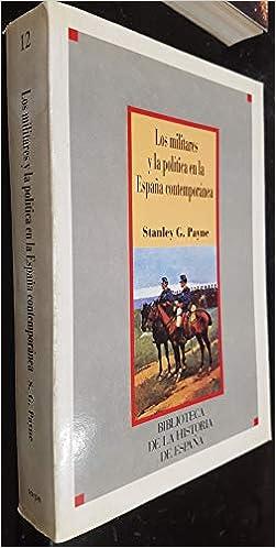 Los militares y la politica en la España contemporanea: Amazon.es: Stanley G. Payne: Libros