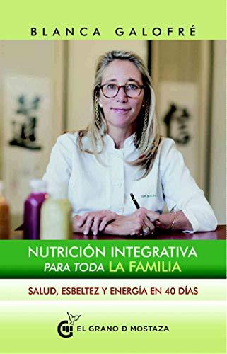 Nutrición integrativa para toda la familia. Salud, esbeltez y energía en 40 días