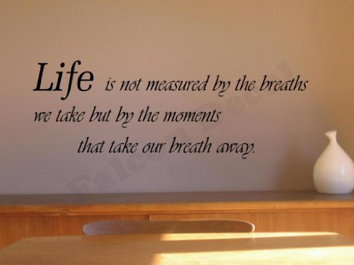 Life Is Not Measured By The Breaths We Take But By The Moments That Take Our Breath Away Vinyl Wall Decal