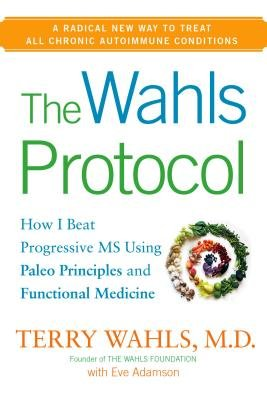 The Wahls Protocol( How I Beat Progressive MS Using Paleo Principles and Functional Medicine)[WAHLS PROTOCOL][Hardcover] Pdf