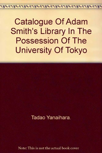 Catalogue of Adam Smith's Library In The Possession of The University of Tokyo (A Catalogue Of The Library Of Adam Smith)