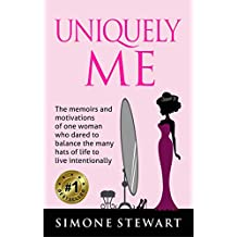 Uniquely Me: The memoirs and motivations of One Woman who dared to balance the many hats of life to live intentionally.
