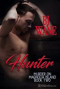 Hunter (Murder On Magnolia Island Trilogy Book 2) by [Wane, BJ]