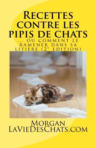 Recettes contre les pipis de chats: ou comment le ramener dans sa litière (French Edition)